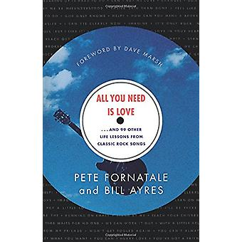 All You Need is Love-- and 99 Other Life Lessons from Classic Rock So
