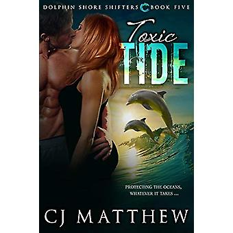 Toxic Tide - Dolphin Shore Shifters Book 5 by Cj Matthew - 97809971896