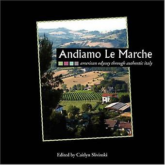 Andiamo Le Marche - American Odyssey Through Authentic Italy by Caitly