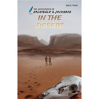 In the Desert (Adventures of Archibald & Jockabeb) by Art Collins