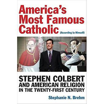 Americas Most Famous Catholic According to Himself Stephen Colbert and American Religion in the TwentyFirst Century Catholic Practice in North America