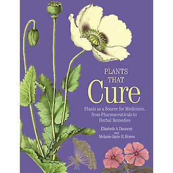 Plants That Cure  Plants as a Source for Medicines from Pharmaceuticals to Herbal Remedies by Elizabeth A DaunceyMelaniejayne R Howes