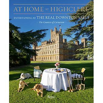 At Home at Highclere  Entertaining at the Real Downton Abbey by The Countess of Carnarvon
