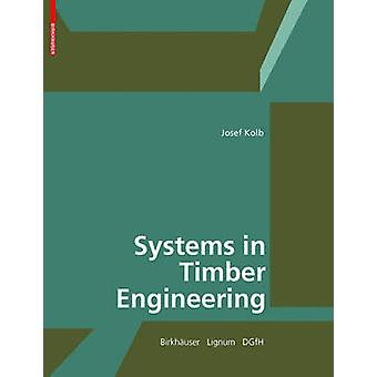 Systems in Timber Engineering  Loadbearing Structures and Component Layers by Josef Kolb & Edited by Lignum Holzwirtschaft Schweiz & Edited by Dgfh German Society of Wood Research