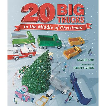 Twenty Big Trucks in the Middle of Christmas by Mark Lee & Illustrated by Kurt Cyrus