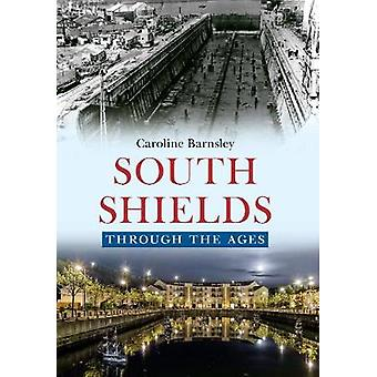 South Shields Through the Ages by Caroline Barnsley - 9781445641072 B