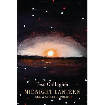 Midnight Lantern - New & Selected Poems by Tess Gallagher - 9781852249