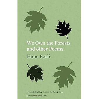 We Own the Forests and Other Poems by Hans Borli - Louis A. Muinzer -
