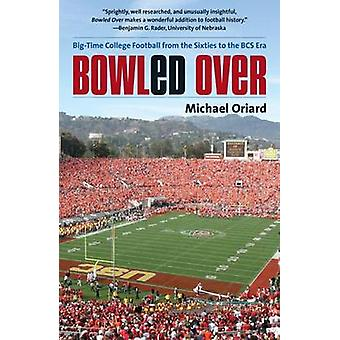 Bowled Over - Big-Time College Football from the Sixties to the BCS Er