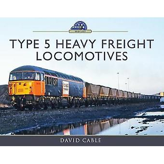 Type 5 Heavy Freight Locomotives by David Cable - 9781473899728 Book