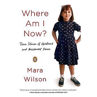 Là où je suis maintenant?: True Stories of Girlhood et célébrité accidentelle