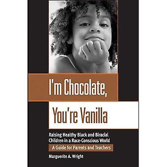 Im chocolade, Youre vanille: Opvoeding van gezonde zwart en Biracial kinderen in een RaceConscious wereld: opvoeding van gezonde zwart en Biracial kinderen in een Race-bewuste wereld