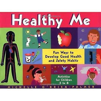 Friska mig: kul sätt att utveckla god hälsa och säkerhet vanor