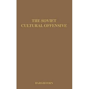The Soviet Cultural Offensive The Role of Cultural Diplomacy in Soviet Foreign Policy by Barghoorn & Frederick Charles