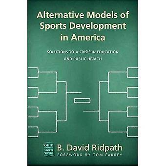 Vaihtoehtoiset mallit esitetään, Amerikka: ratkaisuja kriisissä koulutus ja kansanterveys (Ohio University Sport Management-sarja)