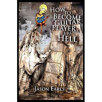 How to Become a Guitar Player from Hell by Earls & Jason