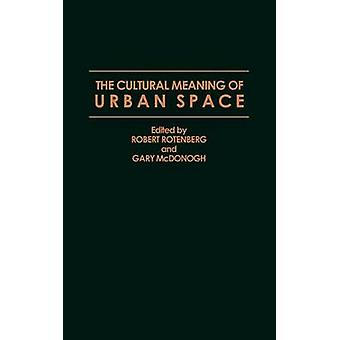 The Cultural Meaning of Urban Space by Rotenberg & Robert