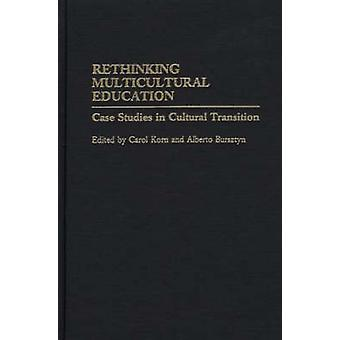 Rethinking Multicultural Education Case Studies in Cultural Transition by Korn & Carol
