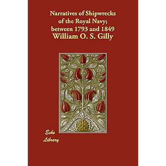 Narratives of Shipwrecks of the Royal Navy between 1793 and 1849 by Gilly & William O. S.