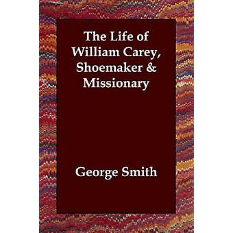 The Life of William Carey Shoemaker  Missionary by Smith & George