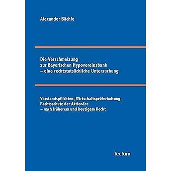 Die Verschmelzung zur Bayerischen Hypovereinsbank  eine rechtstatschliche Untersuchung by Bchle & Alexander