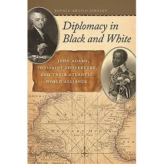 Diplomacy in Black and White - John Adams - Toussaint Louverture - and