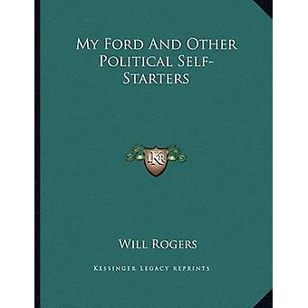 My Ford and Other Political Self-Starters by Will Rogers - 9781163053