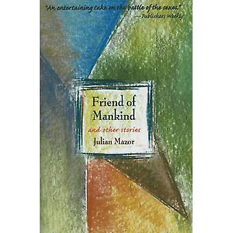 Friend of Mankind - and Other Stories by Julian Mazor - 9781589880160