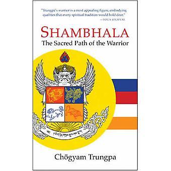 Shambhala - The Sacred Path of the Warrior (Market ed) by Chogyam Trun