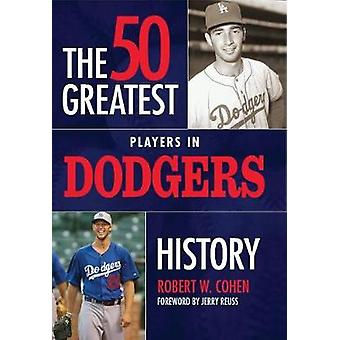 The 50 Greatest Players in Dodgers History by Robert W Cohen - 978168