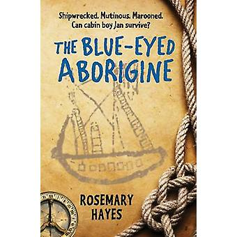 The Blue-Eyed Aborigine by Rosemary Hayes - 9781909991392 Book