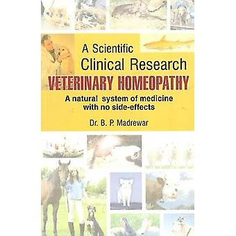 Veterinary Homeopathy - Scientific Clinical Research by B. P. Madrewar