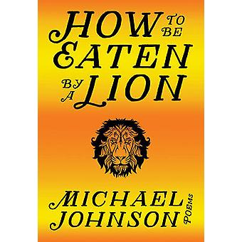 How to be Eaten by a Lion by Michael Johnson - 9780889713185 Book
