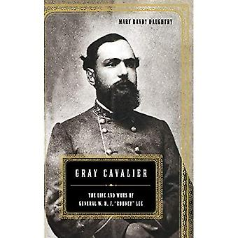 Gray Cavalier: The Life and Wars of General W.H.F.Rooney Lee