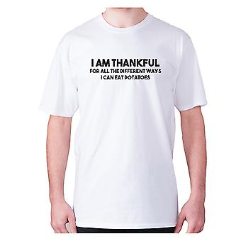 Mens funny t-shirt slogan tee novelty humour hilarious -  I am thankful for all the different ways I can eat potatoes
