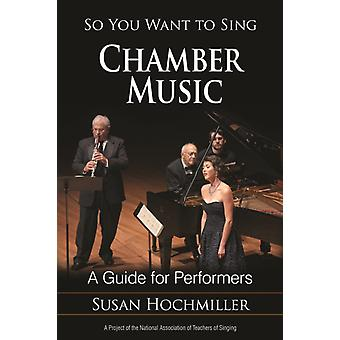 So You Want to Sing Chamber Music by Susan Hochmiller