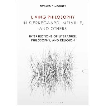 Living Philosophy in Kierkegaard Melville and Others by Edward F Mooney