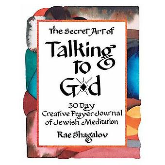 The Secret Art of Talking to Gd A 30 Day Creative Prayer Journal of Jewish Meditation Holy Sparks Soul Journeys by Shagalov & Rae