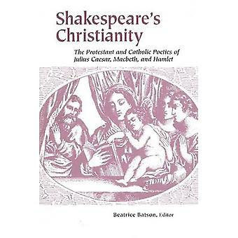Shakespeares Christianity by Edited by Beatrice Batson