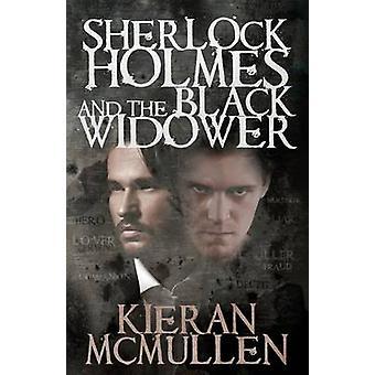 Sherlock Holmes and the Black Widower by Kieran McMullen - 9781780925