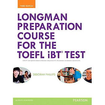Longman Preparation Course for the TOEFL R iBT Test with MyEnglishLab and online access to MP3 files without Answer Key by Deborah Phillips