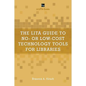 The LITA Guide to No or LowCost Technology Tools for Libraries by Kirsch & Breanne A