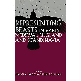 Representing Beasts in Early Medieval England and Scandinavia by Bintley & Michael D J
