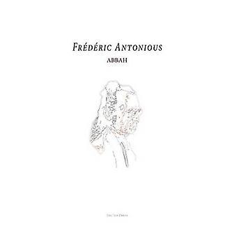 Abbah by Frdric Antonious Abbahji