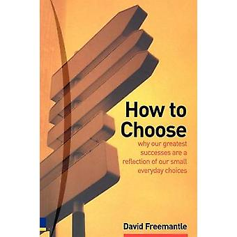 How to Choose Its Make Your Mind Up Time by David Freemantle