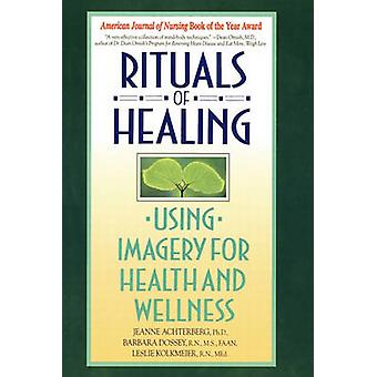Rituals of Healing Using Imagery for Health and Wellness par Achterberg et Jeanne