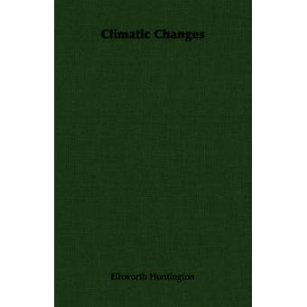 Climatic Changes by Huntington & Ellsworth