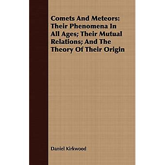 Comets and Meteors Their Phenomena in All Ages Their Mutual Relations And the Theory of Their Origin by Kirkwood & Daniel