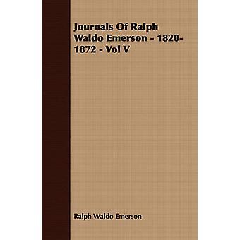 Journals Of Ralph Waldo Emerson  18201872  Vol V by Emerson & Ralph Waldo