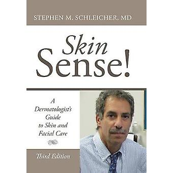 Skin Sense A Dermatologists Guide to Skin and Facial Care Third Edition by Schleicher MD & Stephen M.